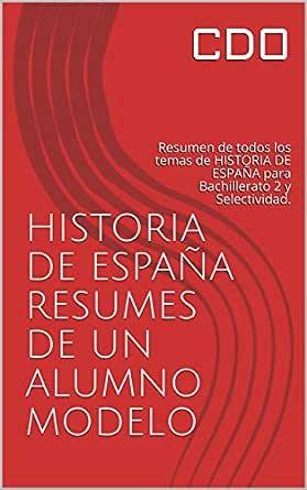 HISTORIA DE ESPAÑA RESÚMEN DE UN ALUMNO MODELO: Resúmen de todos ...