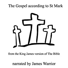 The Gospel According to St. Mark (Authorized Version of The Bible) Audiobook by Spoken Realms Narrated by James Warrior