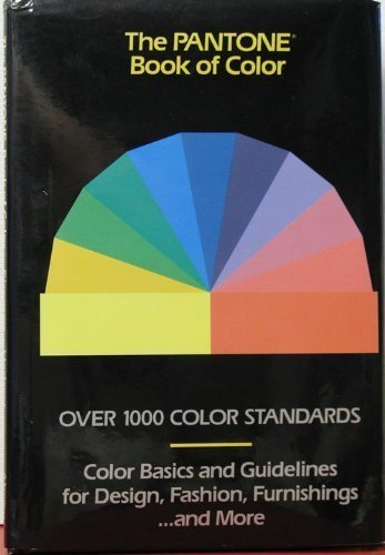 The Pantone Book Of Color Over 1000 Color Standards Color Basics And Guidelines For Design Fashion Furnishings And More Amazon Co Uk Eiseman Leatrice Herbert Lawrence 9780810937116 Books