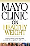 Mayo Clinic on Healthy Weight, Donald D. Hensrud, Sheldon G. Sheps, 1590842251