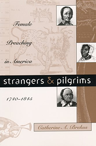 (Strangers and Pilgrims: Female Preaching in America, 1740-1845 (Gender and American)