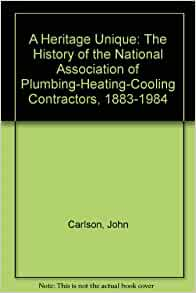 A Heritage Unique The History Of The National Association Of Plumbing Heating Cooling