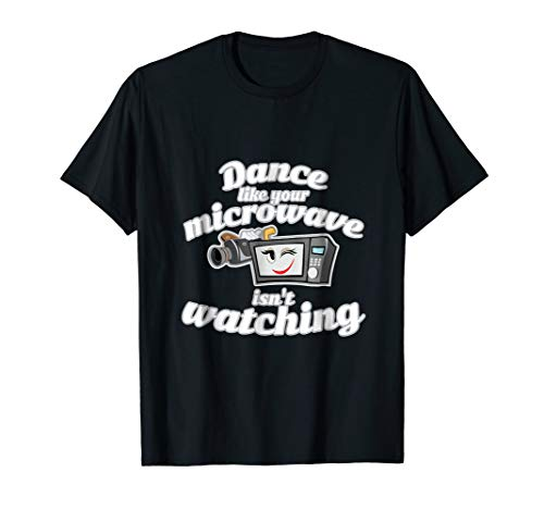 Dance like your microwave isn't watching! (Dance Like Your Microwave Isn T Watching)