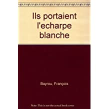ILS PORTAIENT L'ÉCHARPE BLANCHE : AVENTURE DES ...