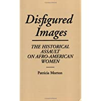 Disfigured Images: The Historical Assault on Afro-American Women