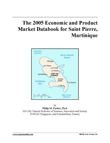 Download The 2005 Economic and Product Market Databook for Saint Pierre, Martinique pdf epub