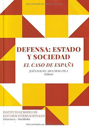 Defensa: Estado y Sociedad. El caso de España: Amazon.es: Argumosa Pila, Jesús Rafael, Candón Adán, Alfonso, Serra Rexach, Eduardo: Libros