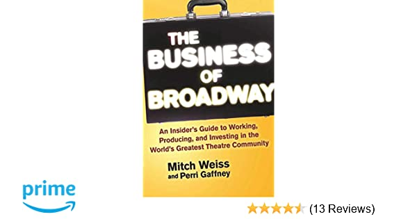 the business of broadway an insider s guide to working producing and investing in the world s greatest theatre community