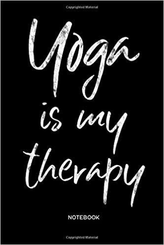 Yoga is my therapy Notebook: Yoga Notebook / Journal for ...