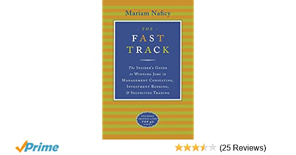 The fast track the insiders guide to winning jobs in management the fast track the insiders guide to winning jobs in management consulting investment banking securities trading mariam naficy 9780767900409 fandeluxe Choice Image