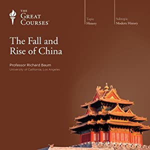 The Fall and Rise of China Vortrag von  The Great Courses Gesprochen von: Professor Richard Baum