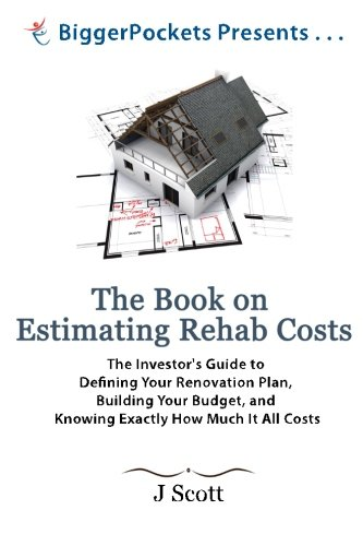 The-Book-on-Estimating-Rehab-Costs-The-Investors-Guide-to-Defining-Your-Renovation-Plan-Building-Your-Budget-and-Knowing-Exactly-How-Much-It-All-Costs-BiggerPockets-Presents