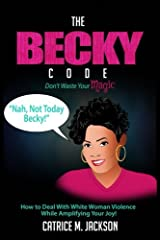 The Becky Code: How To Deal With White Woman Violence While Amplifying Your Joy Paperback