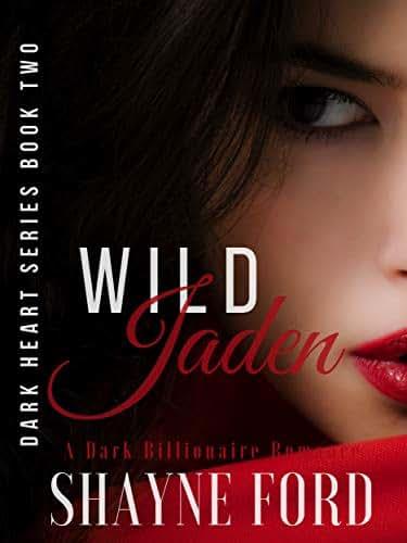 WILD JADEN: A Self–Made Billionaire Dark Romance (DARK HEART SERIES Book 2)