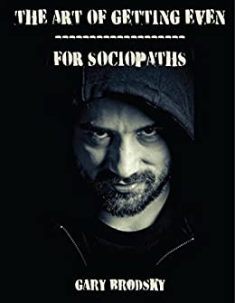 The Art Of Getting Even For Sociopaths