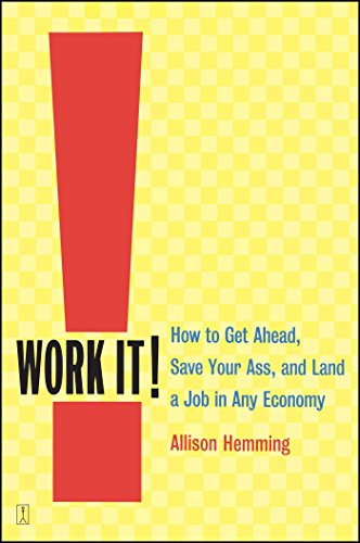 Work It!: How to Get Ahead, Save Your Ass, and Land a Job in Any Economy