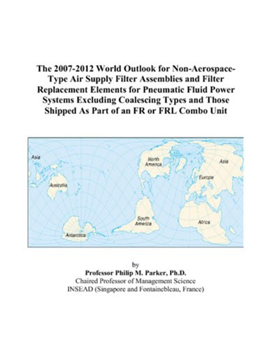 The 2007-2012 World Outlook for Non-Aerospace-Type Air Supply Filter Assemblies and Filter Replacement Elements for Pneumatic Fluid Power Systems ... Shipped As Part of an FR or FRL Combo Unit
