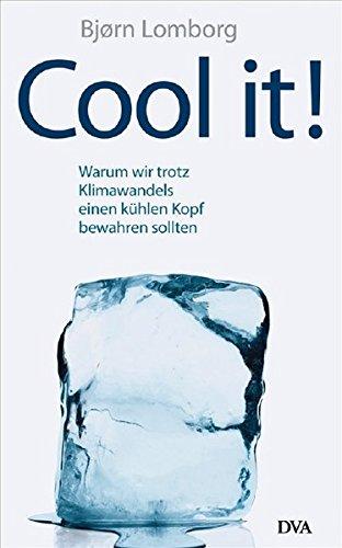 Cool it!: Warum wir trotz Klimawandels einen kühlen Kopf bewahren sollten (Hardcover Fiction)
