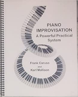 Piano Improvisation : A Powerful Practical System
