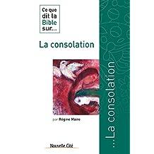 Ce que dit la Bible sur la consolation: Comprendre la parole biblique (Ce que dit la Bible sur… t. 14) (French Edition)