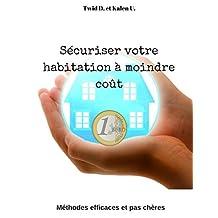 Sécuriser votre habitation à moindre coût: Méthodes efficaces et pas chères (French Edition)