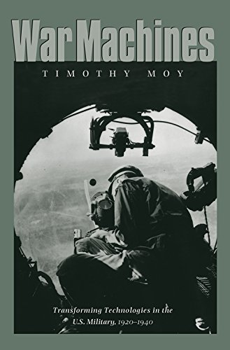 War Machines: Transforming Technologies in the U.S. Military, 1920-1940 (Williams-Ford Texas A&M University Military