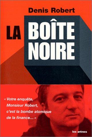La Boîte noire Broché – 23 janvier 2002 Denis Robert Les Arènes 291248538X Affaires - France