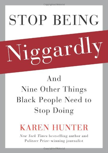 Stop Being Niggardly: And Nine Other Things Black People Need to Stop Doing pdf epub