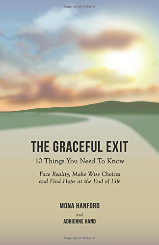 The Graceful Exit: 10 Things You Need to Know: Face Reality, Make Wise Choices and Find Hope at the End of Life ebook