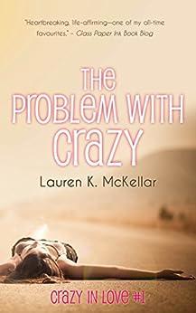 The Problem With Crazy (Crazy in Love Book 1) by [McKellar, Lauren K.]