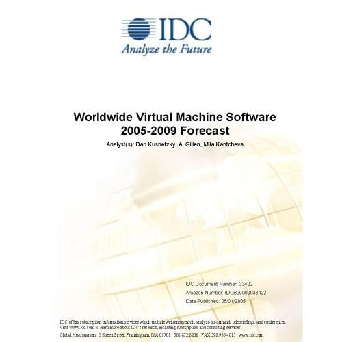 Worldwide Virtual Machine Software 2005-2009 Forecast IDC, Dan Kusnetzky and Al Gillen