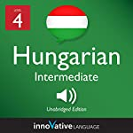 Learn Hungarian - Level 4: Intermediate Hungarian: Volume 1: Lessons 1-25 | Innovative Language Learning LLC