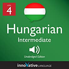 Learn Hungarian - Level 4: Intermediate Hungarian: Volume 1: Lessons 1-25 Speech by  Innovative Language Learning LLC Narrated by  HungarianPod101.com