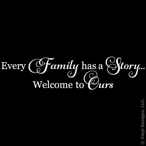 Every Family Has a Story Welcome to Ours Quote Vinyl Wall Decal Sticker Art, Home Decor, White, 22in x 5in