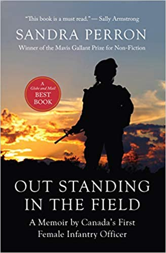 Out Standing in the Field A Memoir by Canadas First Female Infantry Officer