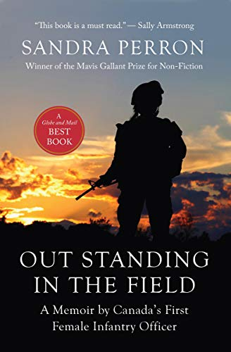 Out Standing in the Field: A Memoir by Canada's First Female Infantry Officer