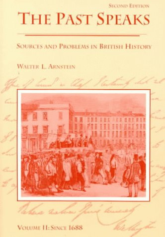 The Past Speaks: Sources and Problems in British History, Volume II: Since 1688 (The Past Speaks, Series : Volume II)
