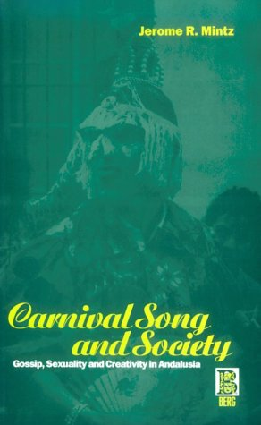 Carnival Song & Society: Gossip, Sexuality and Creativity in Andalusia (Explorations in Anthropology)