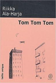 Tom Tom Tom par Riikka Ala-Harja