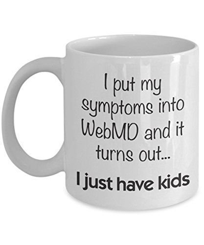 i-put-my-symptoms-into-webmd-and-it-turns-out-11oz-white-mug-perfect-funny-parent-gift-for-friends-f