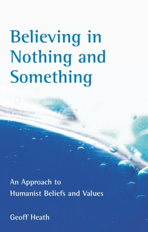Believing in Nothing and Something Geoff Heath