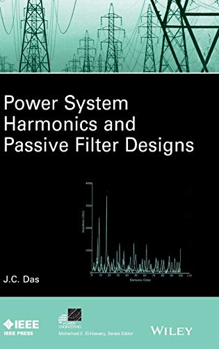 Power System Harmonics and Passive Filter Designs (IEEE Press Series on Power - Transformer System