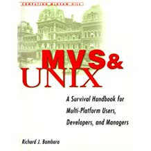 MVS and UNIX: A Survival Handbook for Multi-Platform Users, Developers, and Managers