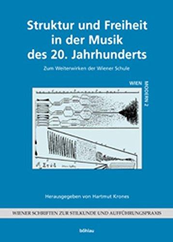 Struktur Und Freiheit in Der Musik Des 20. Jahrhunderts: Zum Weiterwirken Der Wiener Schule
