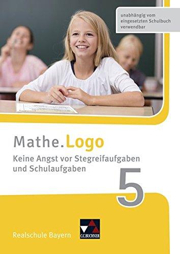 Mathe.Logo – Bayern - neu / Realschule Bayern: Mathe.Logo – Bayern - neu / Mathe.Logo Bayern Keine Angst vor Stegreifaufgab 5: Realschule Bayern