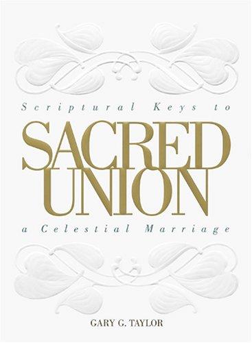 Download Sacred Union: Scriptural Keys to a Celestial Marriage pdf epub