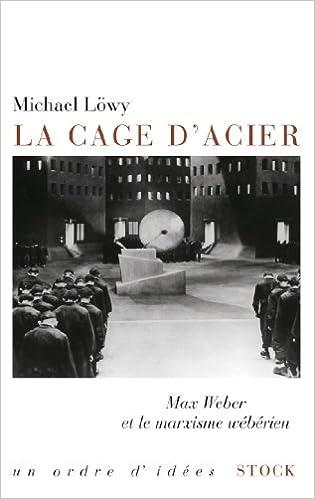 En ligne téléchargement La cage d'acier: Max Weber et le marxisme wébérien epub pdf