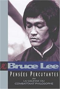 Pensées percutantes ou la sagesse du combattant philosophe par Bruce Lee