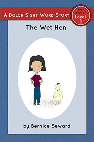 The Wet Hen: Dolch Pre-Primer, Level 1 (Dolch Pre-Primer Sight Word Stories Book 2)