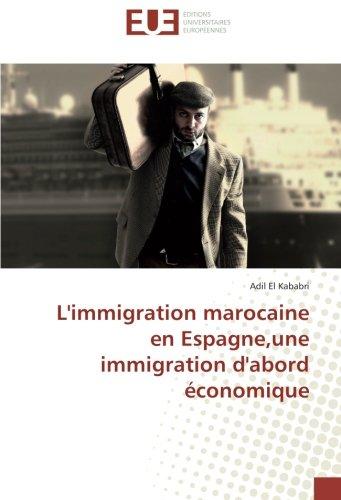 L'immigration marocaine en Espagne,une immigration d'abord économique (French Edition)